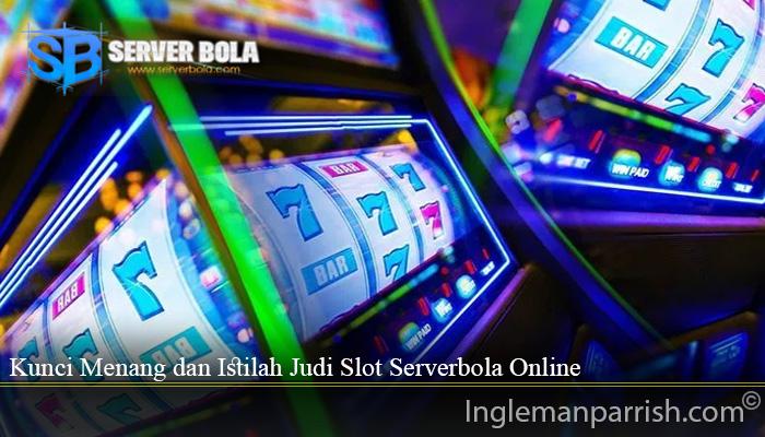 Kunci Menang dan Istilah Judi Slot Serverbola Online