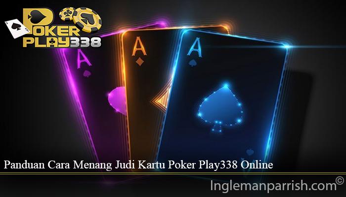 Panduan Cara Menang Judi Kartu Poker Play338 Online