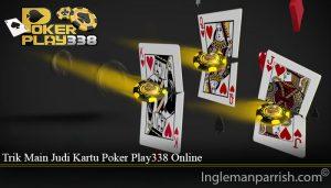 Trik Main Judi Kartu Poker Play338 Online