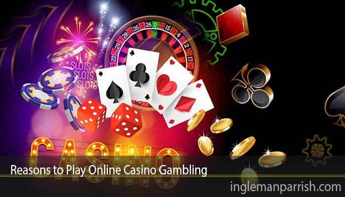 Reasons to Play Online Casino Gambling