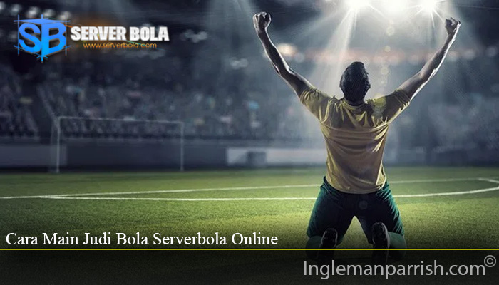 Cara Main Judi Bola Serverbola Online