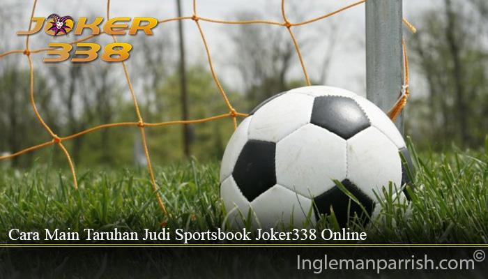 Cara Main Taruhan Judi Sportsbook Joker338 Online
