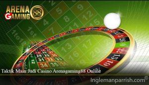 Taktik Main Judi Casino Arenagaming88 Online