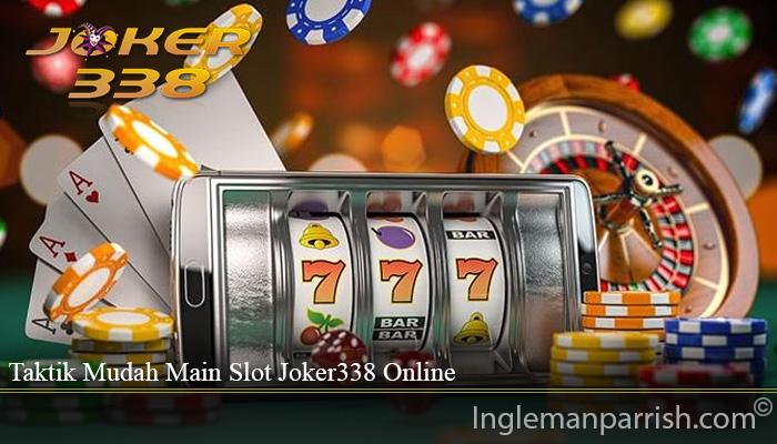 Taktik Mudah Main Slot Joker338 Online
