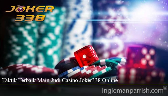 Taktik Terbaik Main Judi Casino Joker338 Online