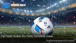 Tips Main Taruhan Mix Parlay Serverbola Online