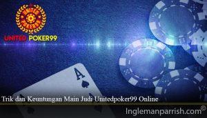 Trik dan Keuntungan Main Judi Unitedpoker99 Online