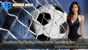 Conditions for Placing Online Soccer Gambling Bets