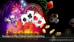 Reasons to Play Online Casino Gambling